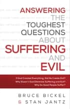 Answering the Toughest Questions About Suffering and Evil ebook by Bruce Bickel, Stan Jantz, Christopher Greer