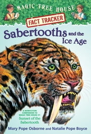 Sabertooths and the Ice Age - A Nonfiction Companion to Magic Tree House #7: Sunset of the Sabertooth ebook by Mary Pope Osborne,Natalie Pope Boyce,Sal Murdocca