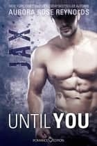 Until You: Jax ebook by Aurora Rose Reynolds, Friederike Bruhn