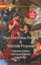 That Christmas Feeling and Yuletide Proposal - An Anthology ebook by Catherine Palmer, Gail Gaymer Martin, Lois Richer