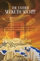 The Father Seeketh Such ebook by Ebenezer Dei