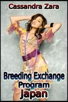 Breeding Exchange Program: Japan ebook by Cassandra Zara