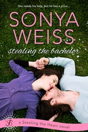 Stealing the Bachelor ebook by Sonya Weiss