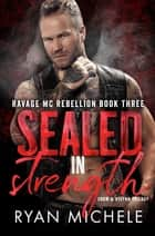 Sealed In Strength - Ravage MC Rebellion Series ebook by Ryan Michele