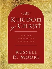 The Kingdom of Christ - The New Evangelical Perspective ebook by Russell D. Moore