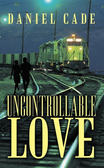 Uncontrollable Love ebook by Daniel Cade