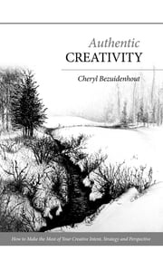 Authentic Creativity - How to Make the Most of Your Creative Intent, Strategy and Perspective ebook by Cheryl Bezuidenhout