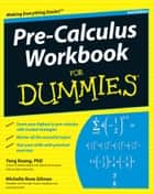 Pre-Calculus Workbook For Dummies ebook by Michelle Rose Gilman, Yang Kuang