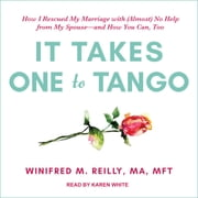 It Takes One to Tango - How I Rescued My Marriage with (Almost) No Help from My Spouse—and How You Can, Too audiobook by Winifred M. Reilly, MA, MFT