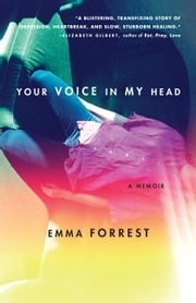 Your Voice in My Head - A Memoir ebook by Emma Forrest