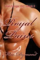 Royal Pains (Watchdogs, Inc., Book 2) ebook by Mia Dymond