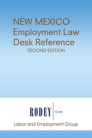New Mexico Employment Law Desk Reference (Second Edition) ebook by Rodey Law Firm Labor and Employment Gr
