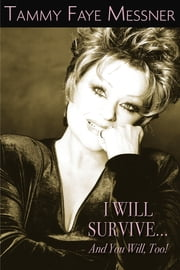 I Will Survive and You Will Too! ebook by Tammy Faye Mesner