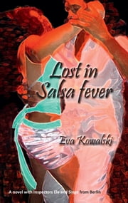 Lost in Salsa fever - A novel with Inspectors Ela and Singe from Berlin ebook by Eva Kowalski