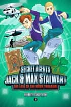 Secret Agents Jack and Max Stalwart - The Fate of the Irish Treasure: Ireland (Book 3) ebook by Brian Williamson, Elizabeth Singer Hunt