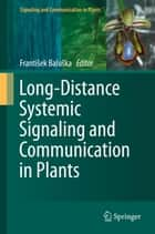 Long-Distance Systemic Signaling and Communication in Plants ebook by František Baluška