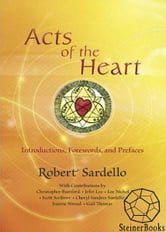 Acts of the Heart: Culture-Building, Soul-Researching Introductions, Forewards and Prefaces ebook by Robert Sardello