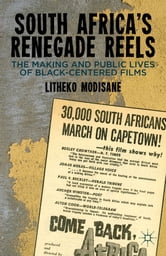 South Africa's Renegade Reels - The Making and Public Lives of Black-Centered Films ebook by Litheko Modisane