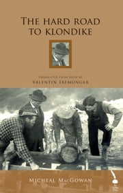 The Hard Road to Klondike: An Irish Emigrant's Travels in North America ebook by Valentine Iremonger
