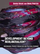 Development Beyond Neoliberalism? - Governance, Poverty Reduction and Political Economy ebook by David Alan Craig, Doug Porter