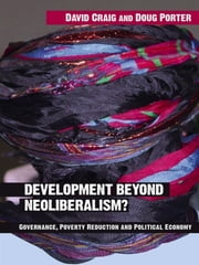 Development Beyond Neoliberalism? - Governance, Poverty Reduction and Political Economy ebook by David Alan Craig,Doug Porter
