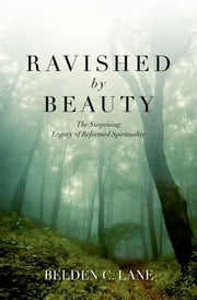 Ravished by Beauty - The Surprising Legacy of Reformed Spirituality ebook by Belden C. Lane