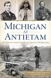 Michigan at Antietam - The Wolverine State's Sacrifice on America's Bloodiest Day ebook by Jack Dempsey,Brian James Egen,Dave Finney