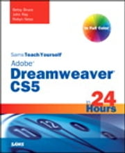 Sams Teach Yourself Dreamweaver CS5 in 24 Hours ebook by Betsy Bruce,John Ray,Robyn Ness