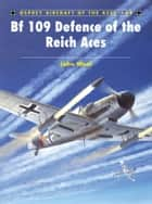 Bf 109 Defence of the Reich Aces ebook by John Weal, John Weal