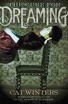 The Cure for Dreaming ebook by Cat Winters