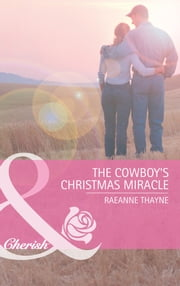 The Cowboy's Christmas Miracle (Mills & Boon Cherish) (The Cowboys of Cold Creek, Book 5) ebook by RaeAnne Thayne