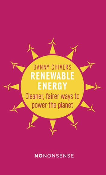 NoNonsense Renewable Energy - Cleaner, fairer ways to power the planet ebook by Danny Chivers