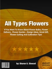All Types Flowers ebook by Sharon O. Stewart