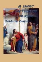 A Short Method of Prayer ebook by Madame Guyon