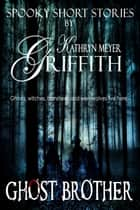 Ghost Brother ebook by Kathryn Meyer Griffith