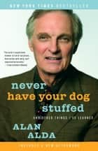 Never Have Your Dog Stuffed ebook by Alan Alda