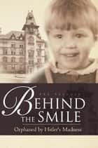 Behind the Smile: Orphaned by Hitler's Madness ebook by PRK Brenner