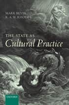 The State as Cultural Practice ebook by Mark Bevir, R. A. W. Rhodes
