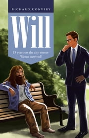Will - 15 years on the city streets- Wezzo survived! ebook by Richard Convery