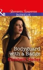 Bodyguard With A Badge (Mills & Boon Intrigue) (The Lawmen: Bullets and Brawn, Book 1) ebook by Elizabeth Heiter