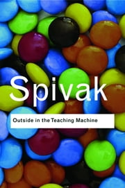 Outside in the Teaching Machine ebook by Gayatri Chakravorty Spivak