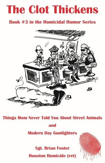 The Clot Thickens - Things Mom Never Told You About Street Animals ebook by Sgt. Brian Foster