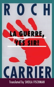 La Guerre, Yes Sir! ebook by Roch Carrier