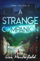A Strange Companion ebook by Lisa Manterfield