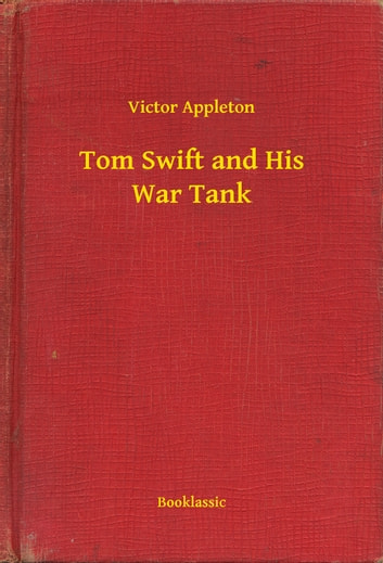Tom Swift and His War Tank ebook by Victor Appleton