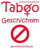 Taboo Geschichten - Verboten gute Erotikstories ebook by Aphroshi Erosique
