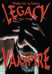 Legacy of the Vampire ebook by Philip LaVoie