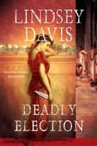 Deadly Election ebook by Lindsey Davis