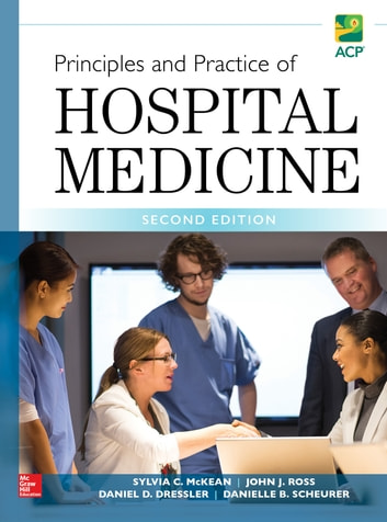 Principles and Practice of Hospital Medicine, Second Edition ebook by Danielle Scheurer,Sylvia C. McKean,John J. Ross,Daniel D. Dressler