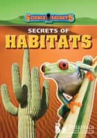 Secrets of Habitats ebook by Sean Callery,Britannica Digital Learning